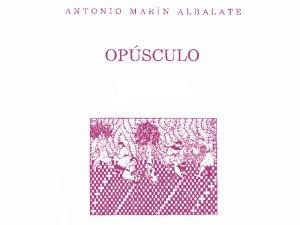 Antonio Marín Albalate 'Opúsculo'