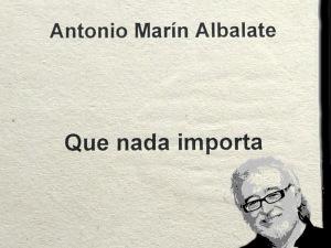 Antonio Marín Albalate 'Que nada importa'