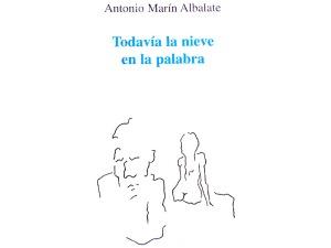 Antonio Marín Albalate 'Todavía la nieve en la palabra'