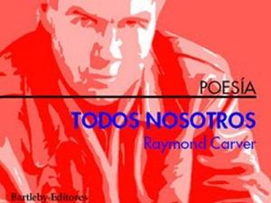 'Todos nosotros' Raymond Carver