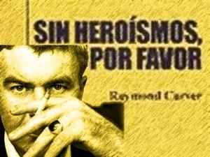 Sin heroísmos, por favor