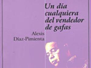 Alexis Díaz Pimienta 'Un día cualquiera del vendedor de gafas'